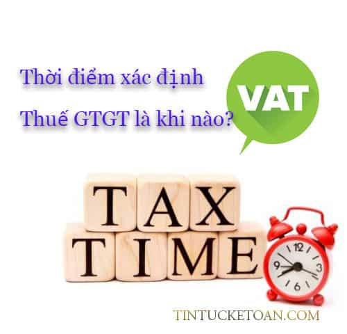 Thời điểm xác định thuế GTGT là khi nào?