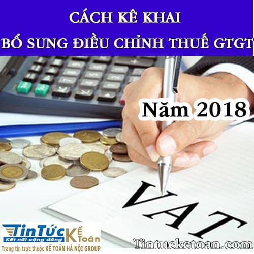 Hướng dẫn cách kê khai bổ sung điều chỉnh thuế GTGT năm 2018